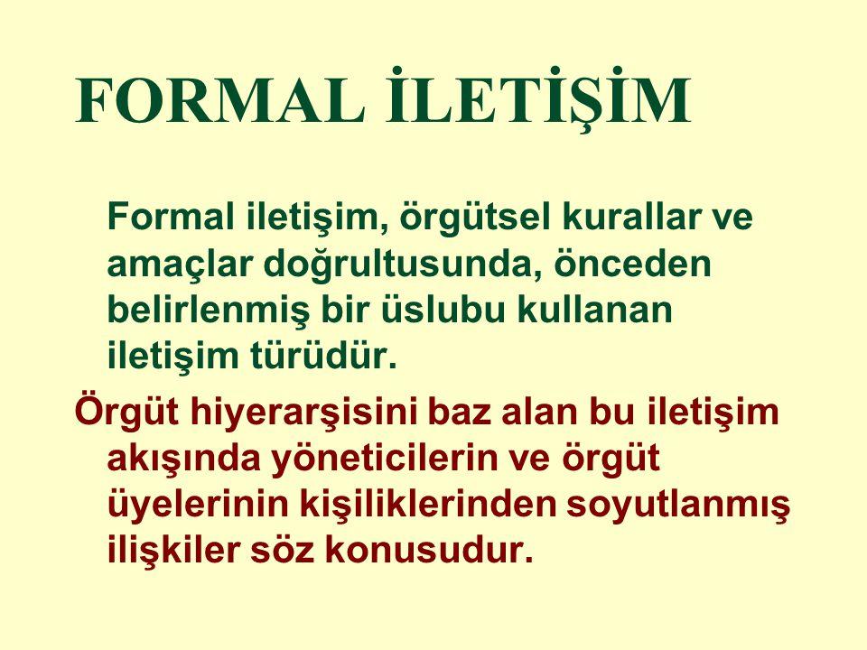 FORMAL İLETİŞİM Formal iletişim, örgütsel kurallar ve amaçlar doğrultusunda, önceden belirlenmiş bir üslubu kullanan iletişim türüdür.