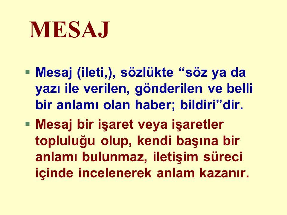 MESAJ Mesaj (ileti,), sözlükte söz ya da yazı ile verilen, gönderilen ve belli bir anlamı olan haber; bildiri dir.