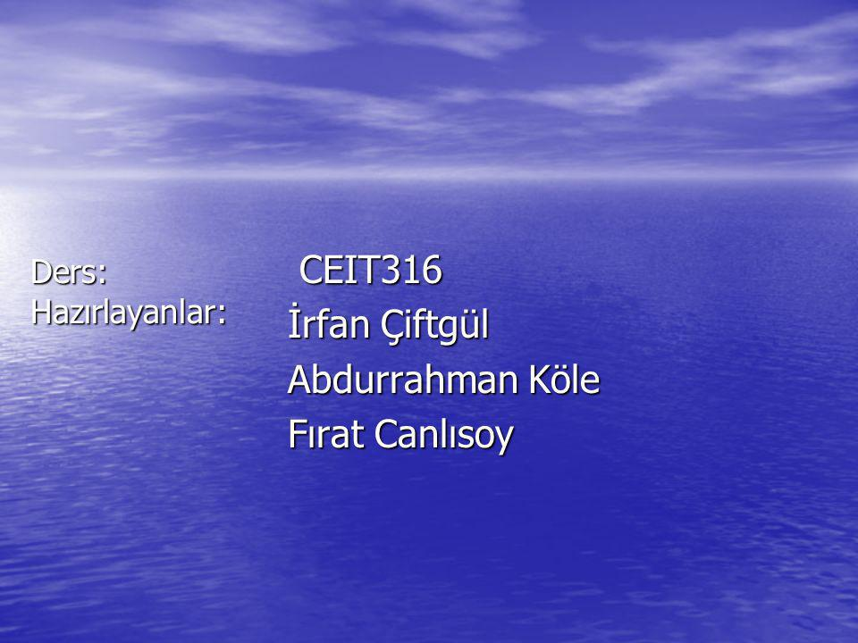 CEIT316 İrfan Çiftgül Abdurrahman Köle Fırat Canlısoy