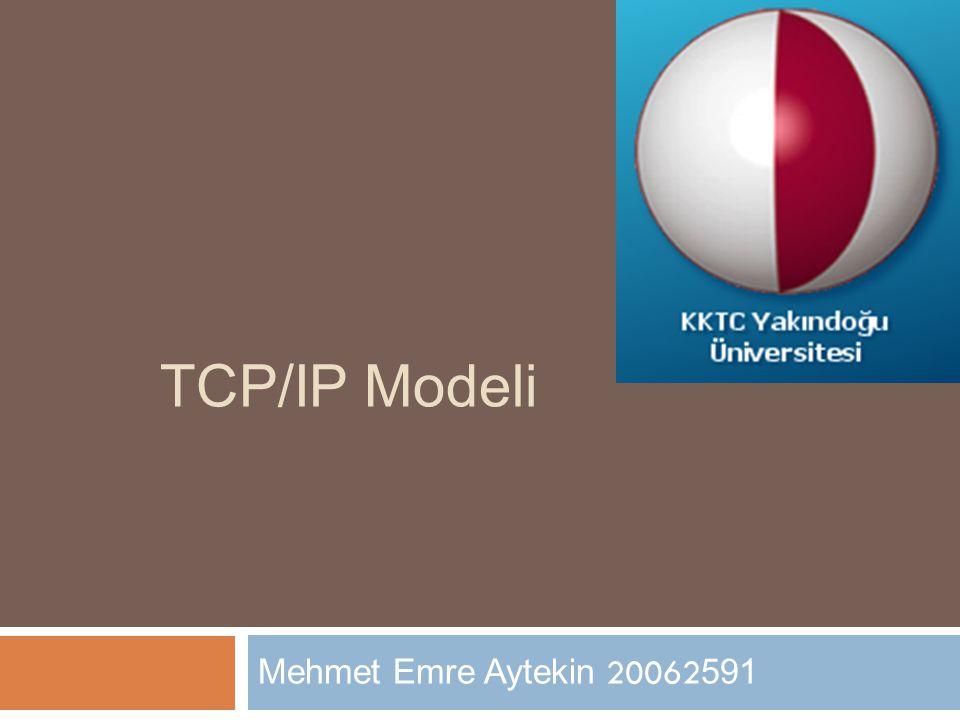 TCP/IP Modeli Mehmet Emre Aytekin 20062591