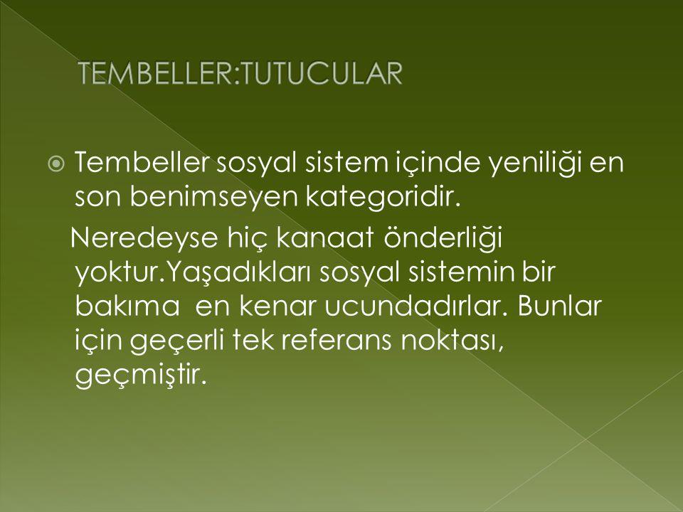 TEMBELLER:TUTUCULAR Tembeller sosyal sistem içinde yeniliği en son benimseyen kategoridir.
