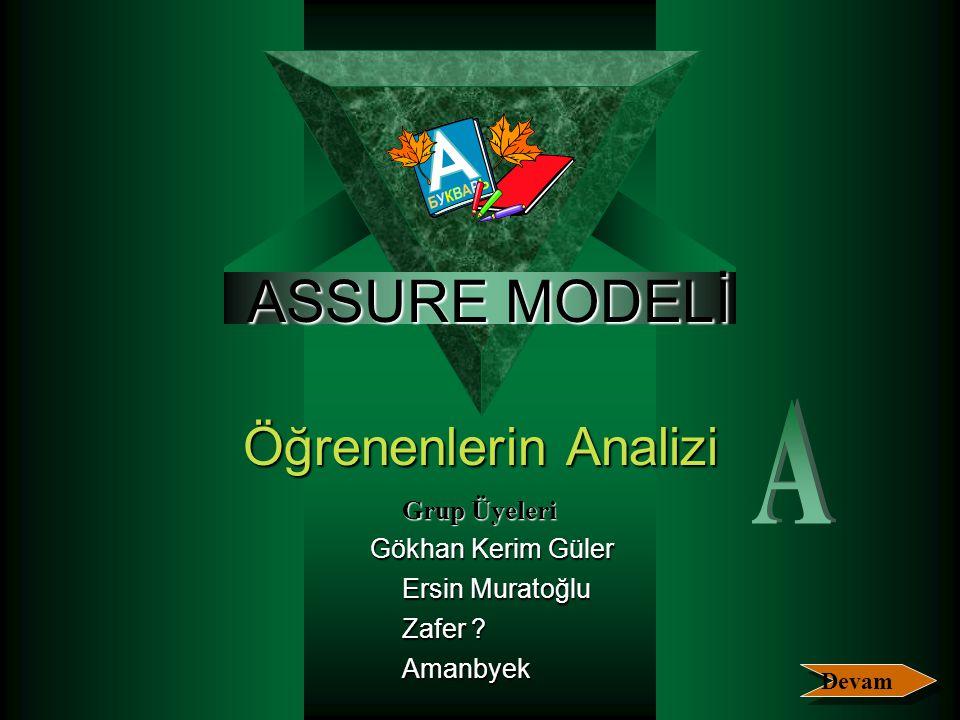 ASSURE MODELİ Öğrenenlerin Analizi A Grup Üyeleri Gökhan Kerim Güler