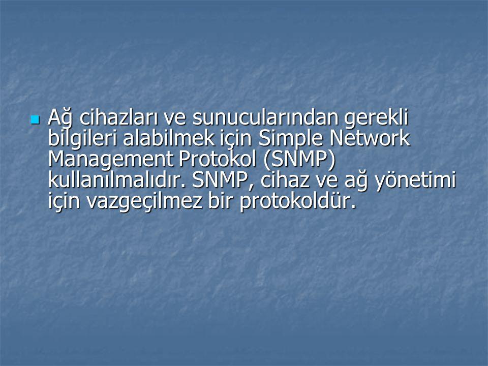 Ağ cihazları ve sunucularından gerekli bilgileri alabilmek için Simple Network Management Protokol (SNMP) kullanılmalıdır.