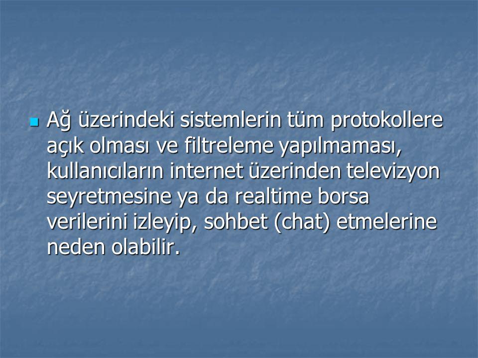 Ağ üzerindeki sistemlerin tüm protokollere açık olması ve filtreleme yapılmaması, kullanıcıların internet üzerinden televizyon seyretmesine ya da realtime borsa verilerini izleyip, sohbet (chat) etmelerine neden olabilir.