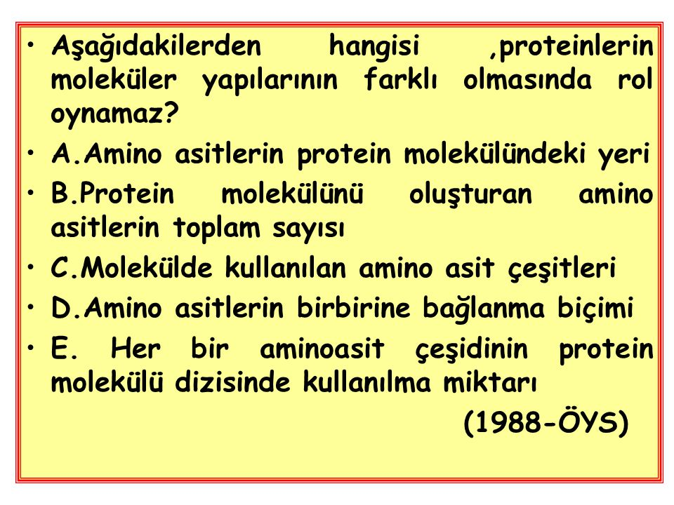 Aşağıdakilerden hangisi ,proteinlerin moleküler yapılarının farklı olmasında rol oynamaz