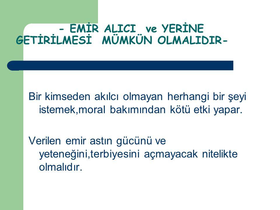 - EMİR ALICI ve YERİNE GETİRİLMESİ MÜMKÜN OLMALIDIR-