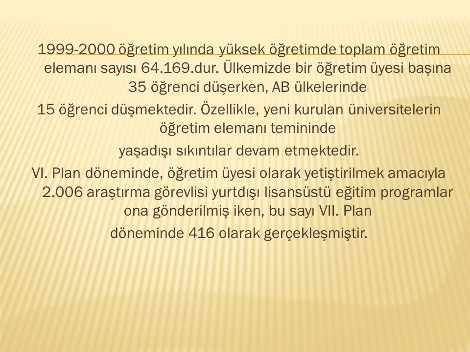 1999-2000 öğretim yılında yüksek öğretimde toplam öğretim elemanı sayısı 64.169.dur.
