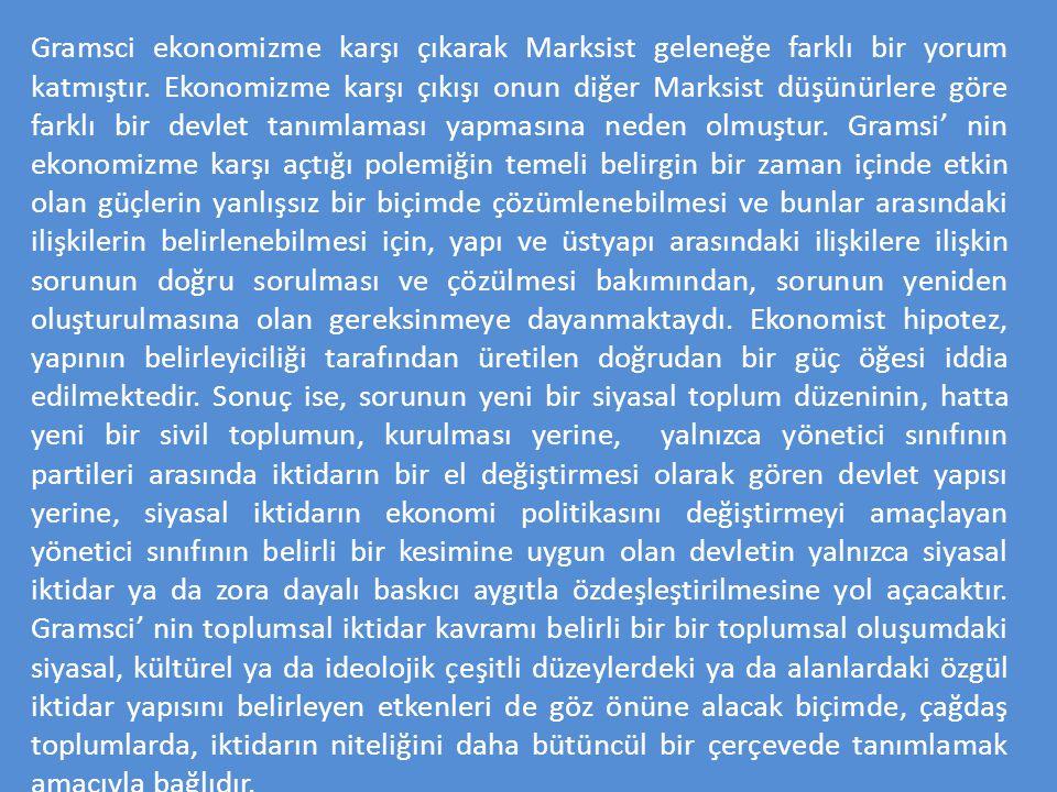 Gramsci ekonomizme karşı çıkarak Marksist geleneğe farklı bir yorum katmıştır.