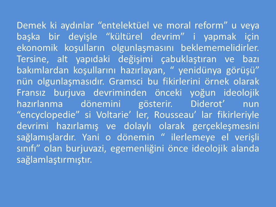 Demek ki aydınlar entelektüel ve moral reform u veya başka bir deyişle kültürel devrim i yapmak için ekonomik koşulların olgunlaşmasını beklememelidirler.