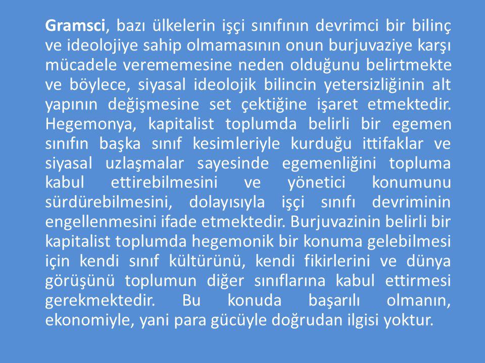 Gramsci, bazı ülkelerin işçi sınıfının devrimci bir bilinç ve ideolojiye sahip olmamasının onun burjuvaziye karşı mücadele verememesine neden olduğunu belirtmekte ve böylece, siyasal ideolojik bilincin yetersizliğinin alt yapının değişmesine set çektiğine işaret etmektedir.