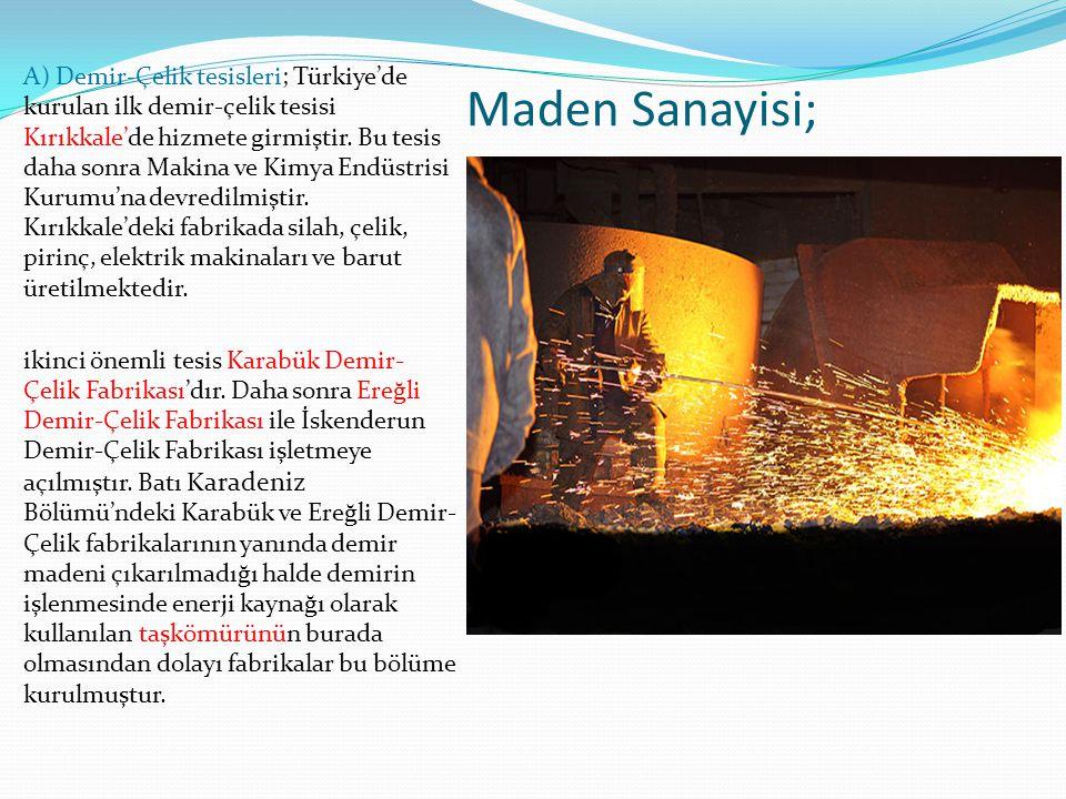 A) Demir-Çelik tesisleri; Türkiye'de kurulan ilk demir-çelik tesisi Kırıkkale'de hizmete girmiştir. Bu tesis daha sonra Makina ve Kimya Endüstrisi Kurumu'na devredilmiştir. Kırıkkale'deki fabrikada silah, çelik, pirinç, elektrik makinaları ve barut üretilmektedir.
