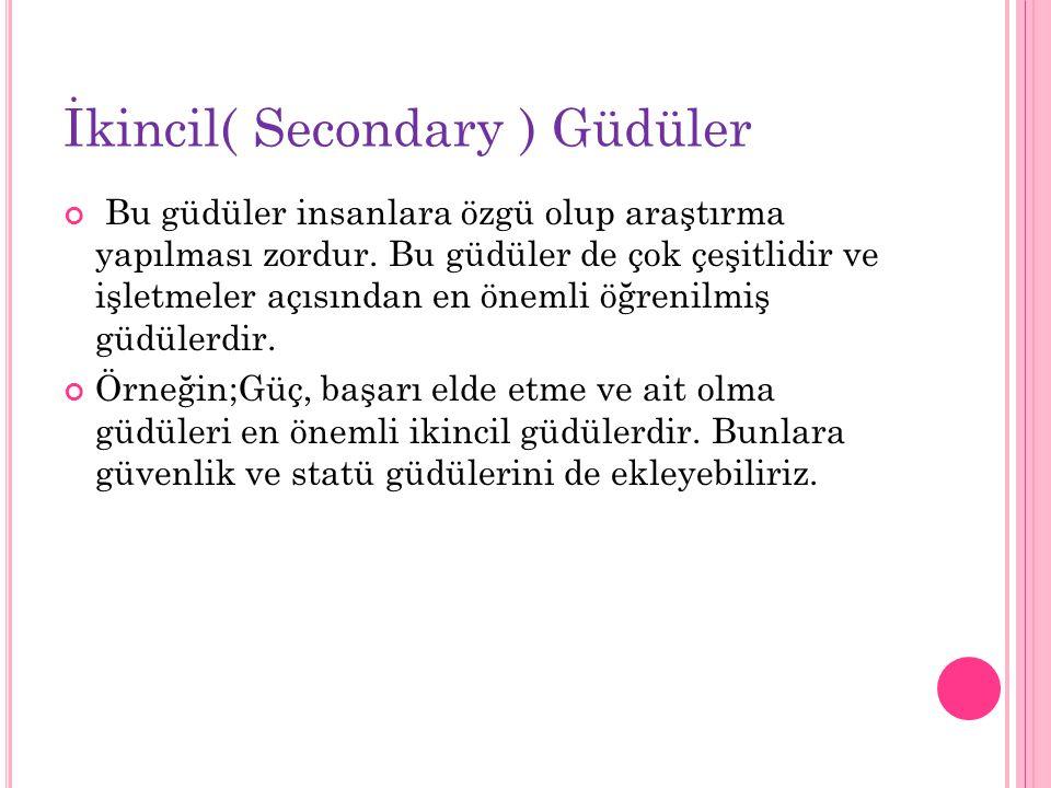 İkincil( Secondary ) Güdüler