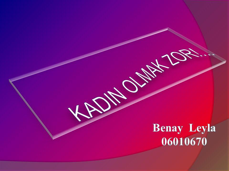KADIN OLMAK ZOR!... Benay Leyla 06010670