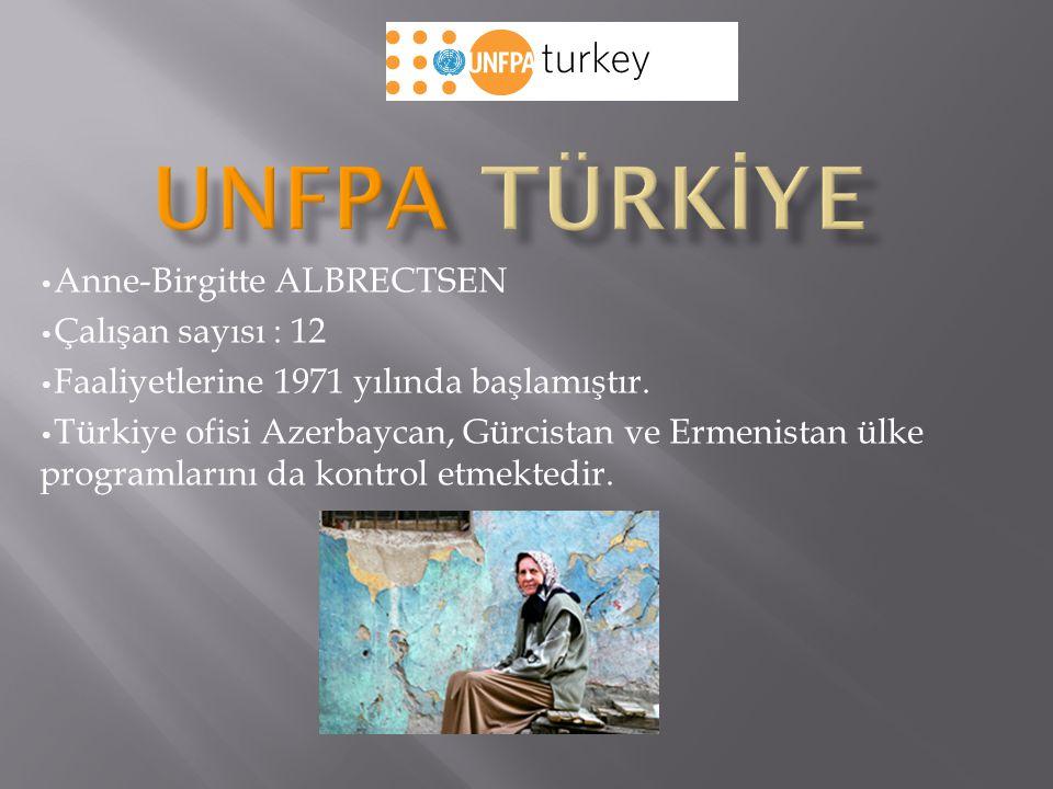 UNFPA TÜRKİYE Anne-Birgitte ALBRECTSEN Çalışan sayısı : 12