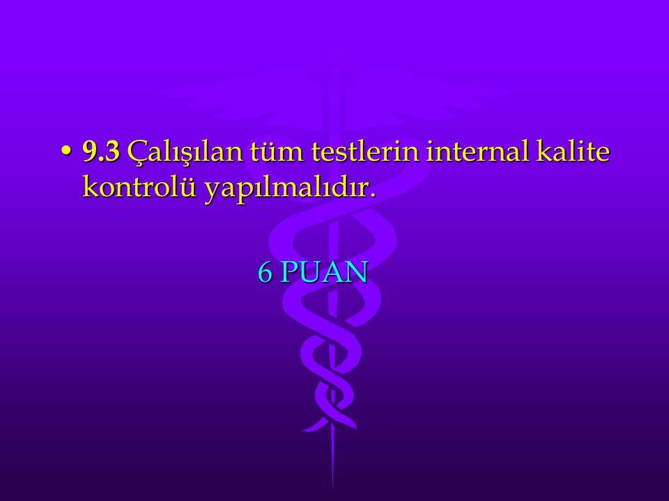 9.3 Çalışılan tüm testlerin internal kalite kontrolü yapılmalıdır.