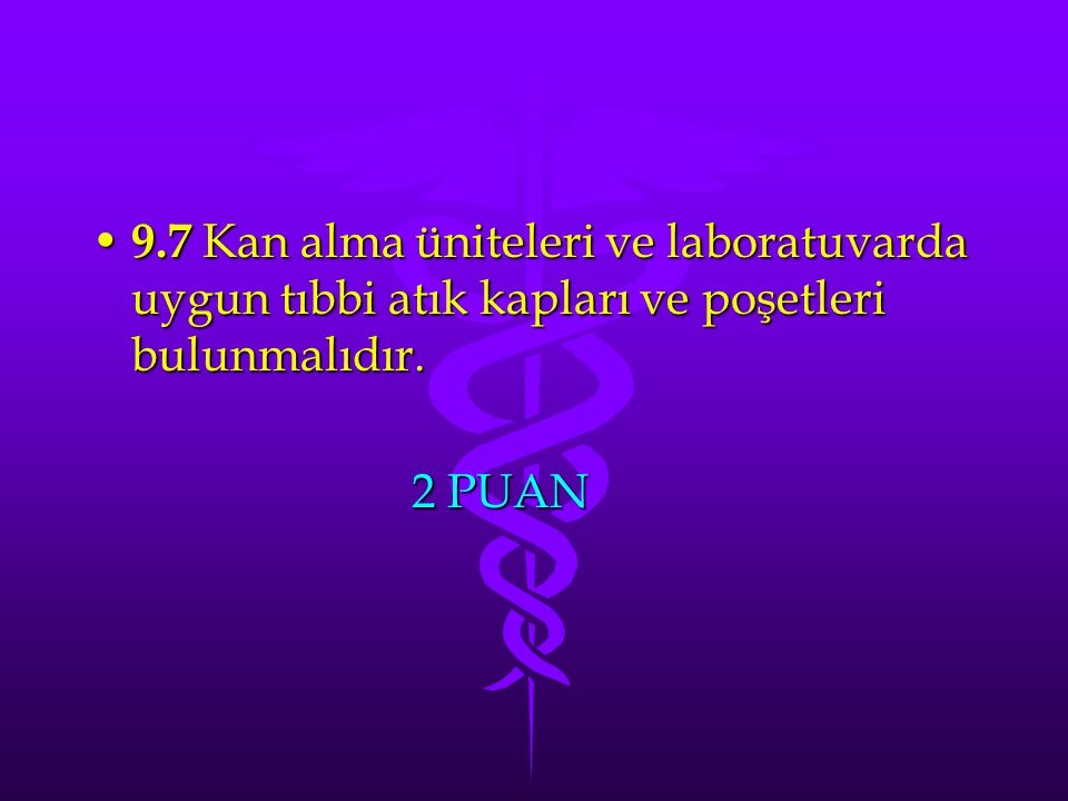 9.7 Kan alma üniteleri ve laboratuvarda uygun tıbbi atık kapları ve poşetleri bulunmalıdır.