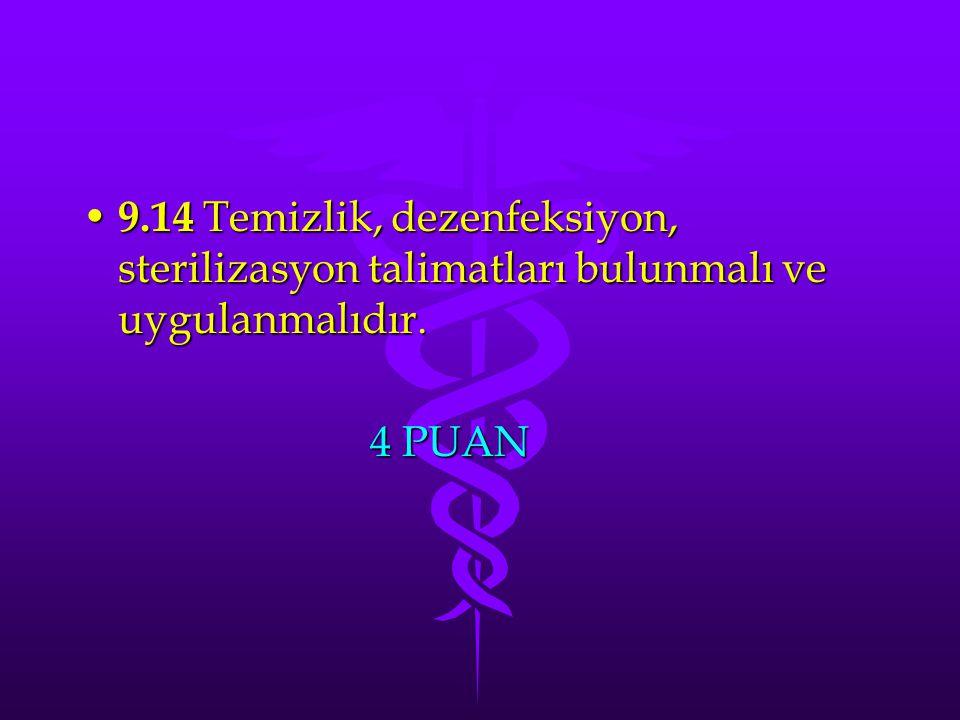 9.14 Temizlik, dezenfeksiyon, sterilizasyon talimatları bulunmalı ve uygulanmalıdır.
