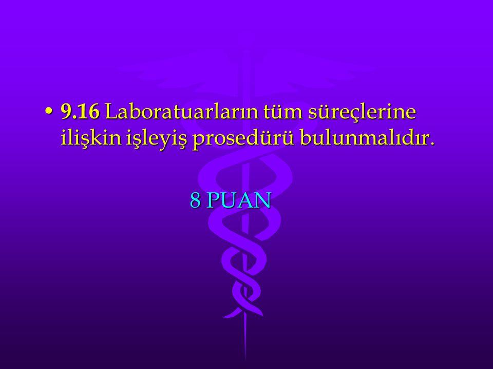 9.16 Laboratuarların tüm süreçlerine ilişkin işleyiş prosedürü bulunmalıdır.