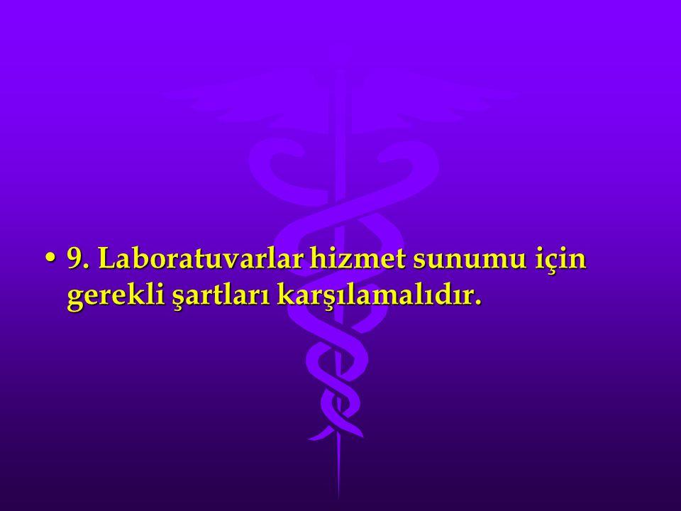 9. Laboratuvarlar hizmet sunumu için gerekli şartları karşılamalıdır.