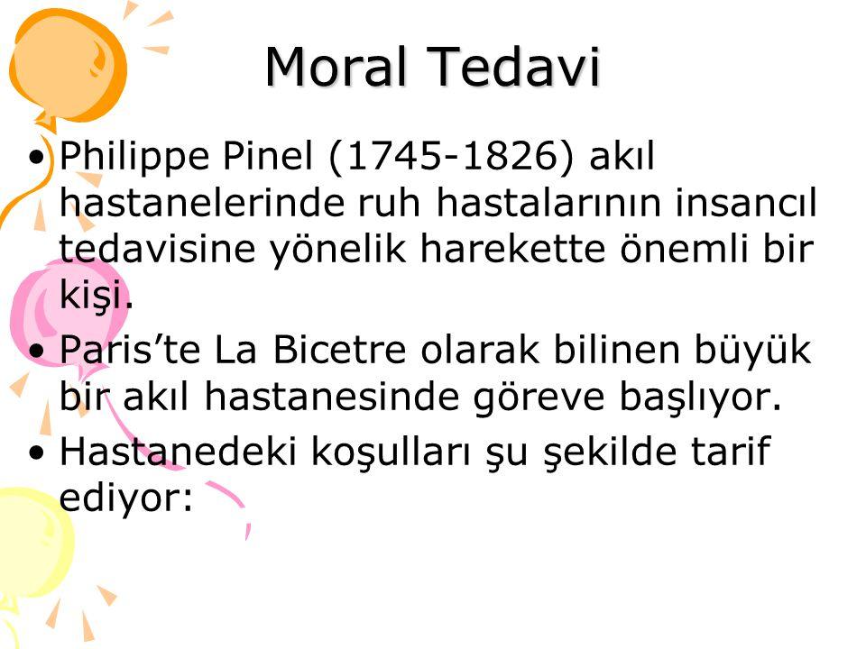 Moral Tedavi Philippe Pinel (1745-1826) akıl hastanelerinde ruh hastalarının insancıl tedavisine yönelik harekette önemli bir kişi.