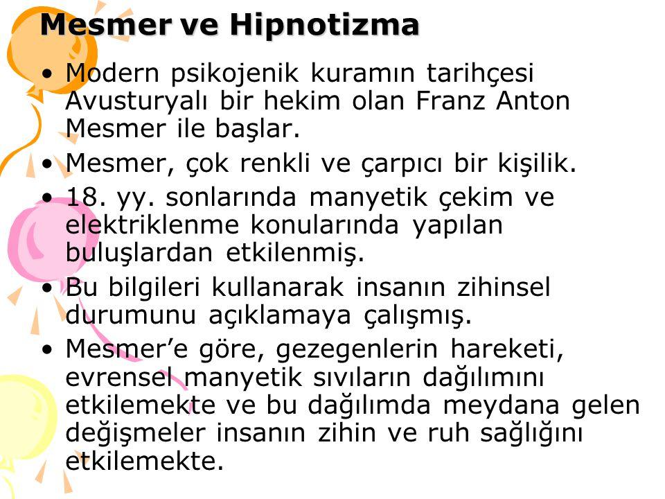 Mesmer ve Hipnotizma Modern psikojenik kuramın tarihçesi Avusturyalı bir hekim olan Franz Anton Mesmer ile başlar.