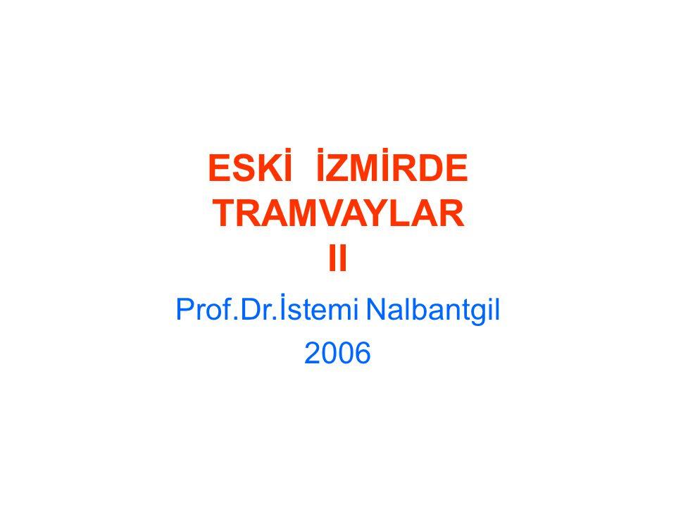 ESKİ İZMİRDE TRAMVAYLAR II