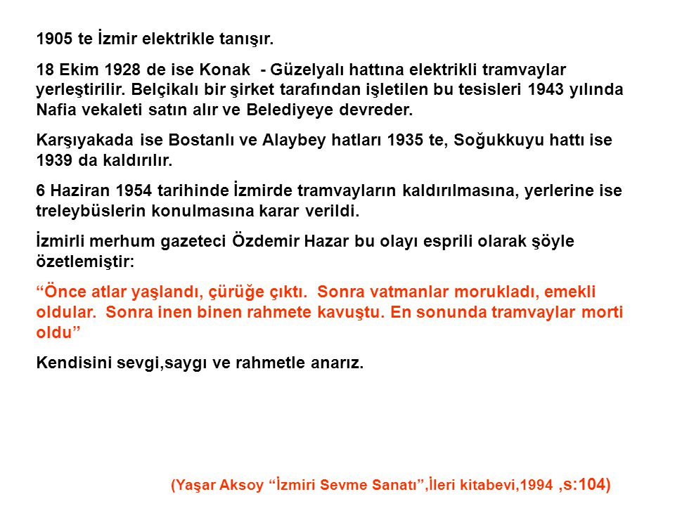1905 te İzmir elektrikle tanışır.
