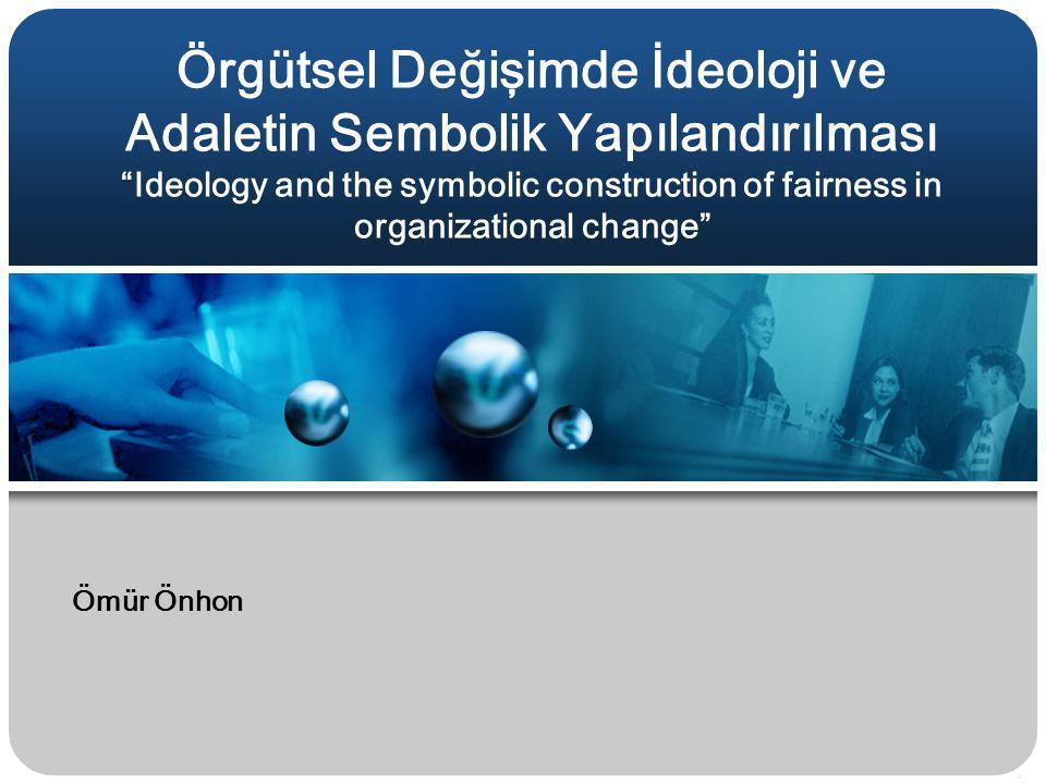 Örgütsel Değişimde İdeoloji ve Adaletin Sembolik Yapılandırılması Ideology and the symbolic construction of fairness in organizational change