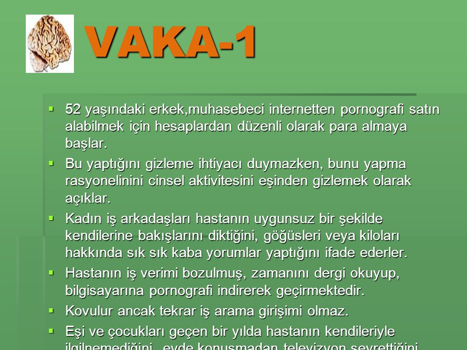 VAKA-1 52 yaşındaki erkek,muhasebeci internetten pornografi satın alabilmek için hesaplardan düzenli olarak para almaya başlar.