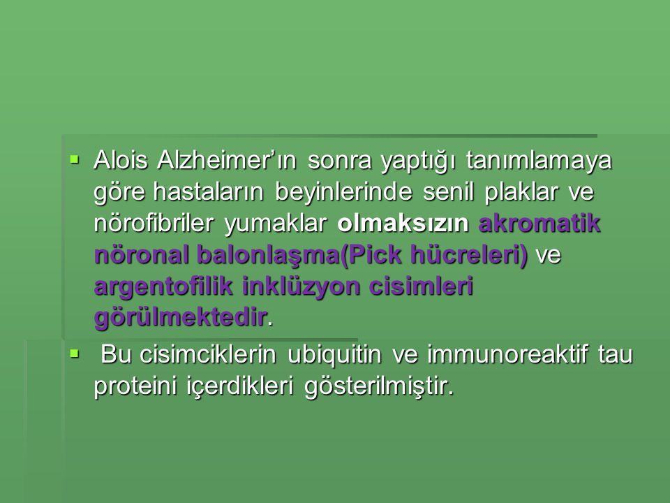 Alois Alzheimer'ın sonra yaptığı tanımlamaya göre hastaların beyinlerinde senil plaklar ve nörofibriler yumaklar olmaksızın akromatik nöronal balonlaşma(Pick hücreleri) ve argentofilik inklüzyon cisimleri görülmektedir.