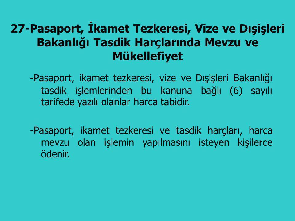 27-Pasaport, İkamet Tezkeresi, Vize ve Dışişleri Bakanlığı Tasdik Harçlarında Mevzu ve Mükellefiyet