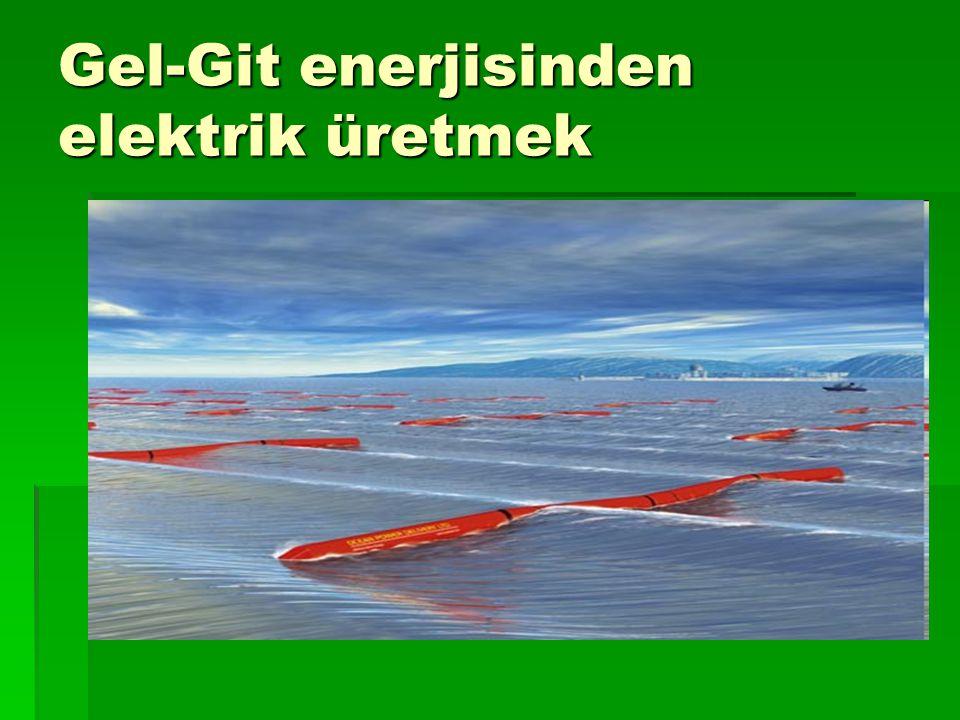 Gel-Git enerjisinden elektrik üretmek