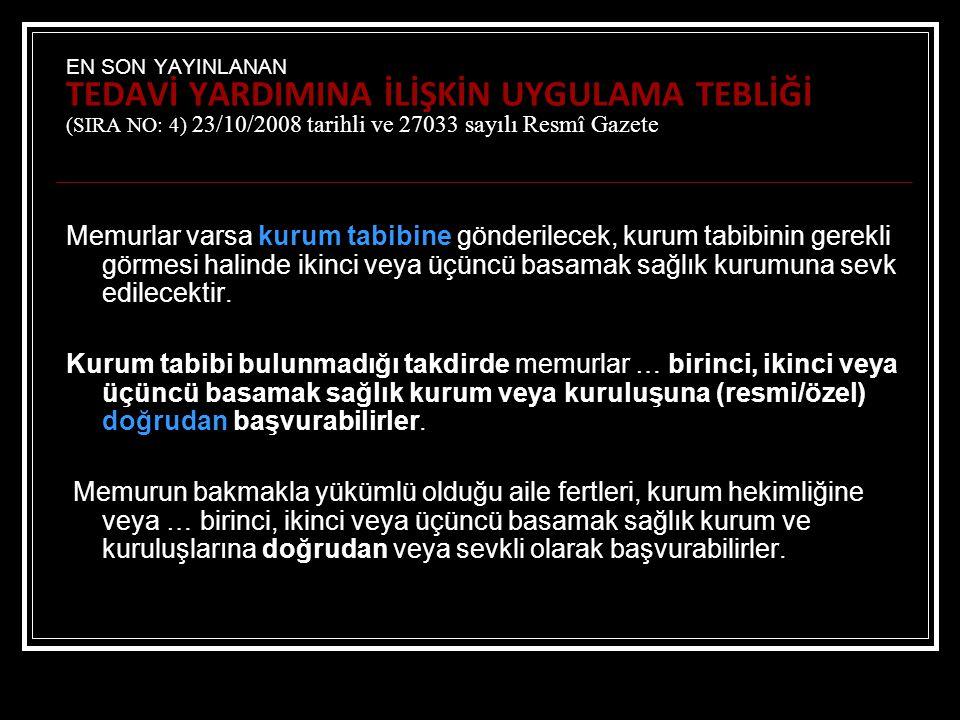EN SON YAYINLANAN TEDAVİ YARDIMINA İLİŞKİN UYGULAMA TEBLİĞİ (SIRA NO: 4) 23/10/2008 tarihli ve 27033 sayılı Resmî Gazete