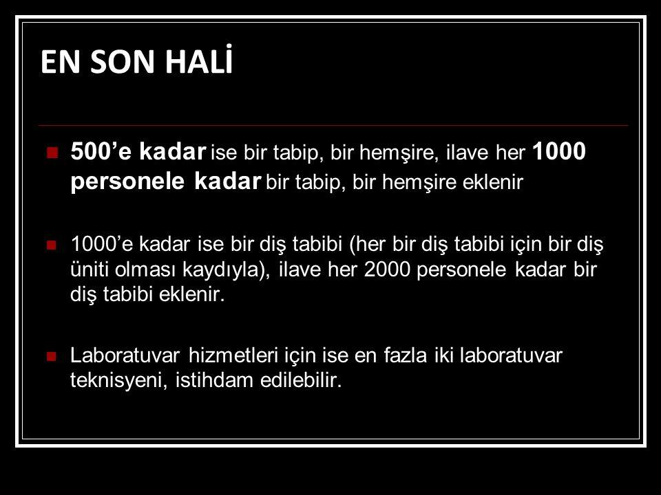 EN SON HALİ 500'e kadar ise bir tabip, bir hemşire, ilave her 1000 personele kadar bir tabip, bir hemşire eklenir.
