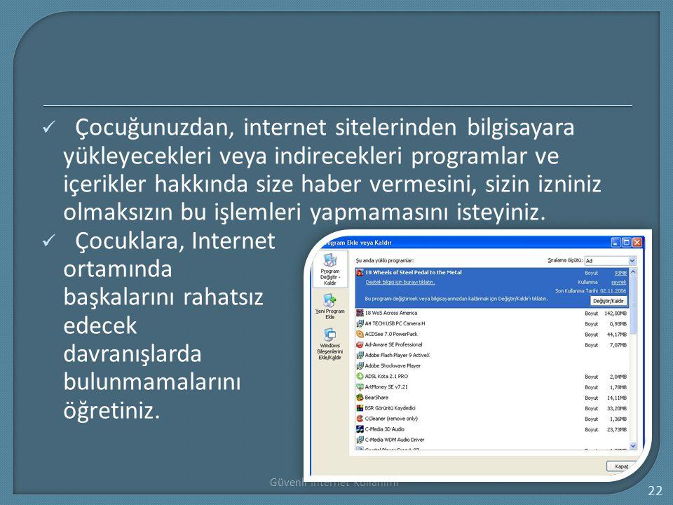 Çocuğunuzdan, internet sitelerinden bilgisayara yükleyecekleri veya indirecekleri programlar ve içerikler hakkında size haber vermesini, sizin izniniz olmaksızın bu işlemleri yapmamasını isteyiniz.