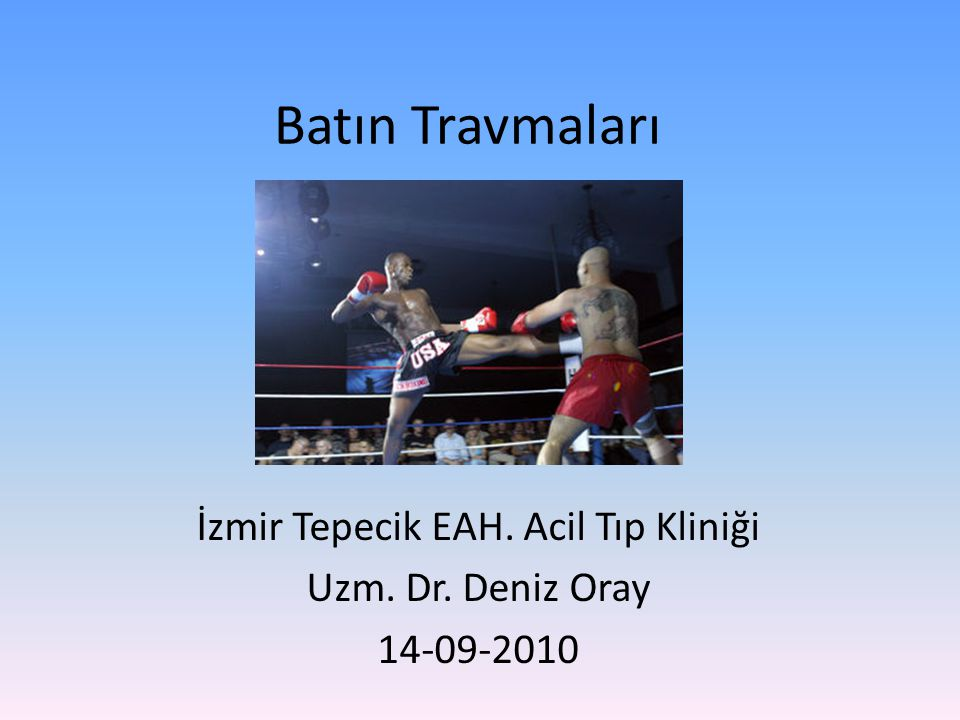 İzmir Tepecik EAH. Acil Tıp Kliniği Uzm. Dr. Deniz Oray 14-09-2010