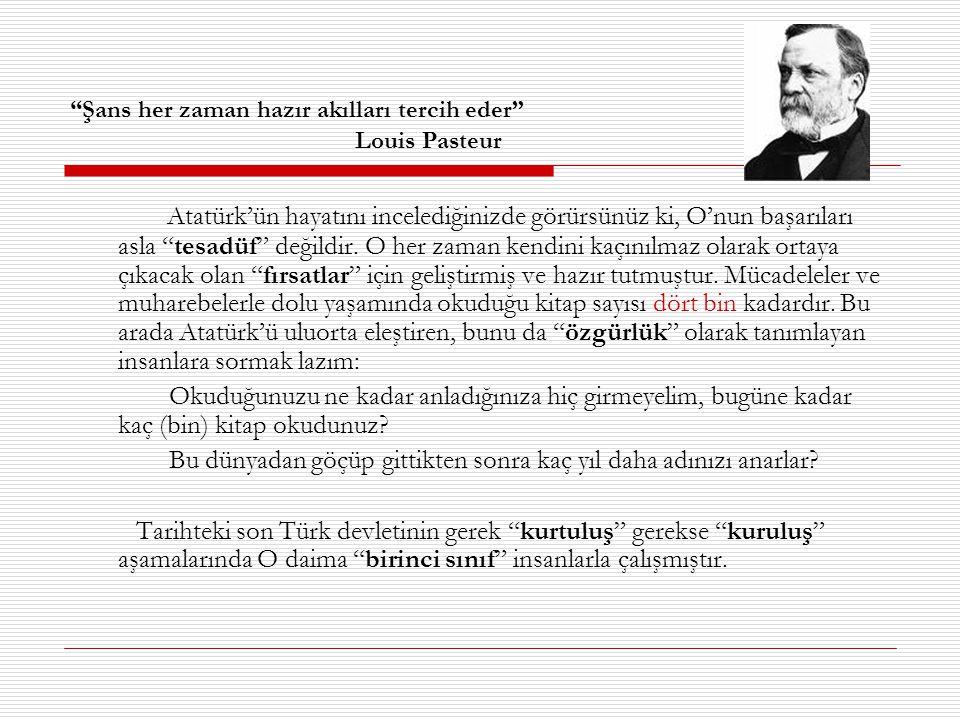 Şans her zaman hazır akılları tercih eder Louis Pasteur