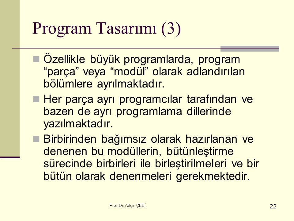 Program Tasarımı (3) Özellikle büyük programlarda, program parça veya modül olarak adlandırılan bölümlere ayrılmaktadır.