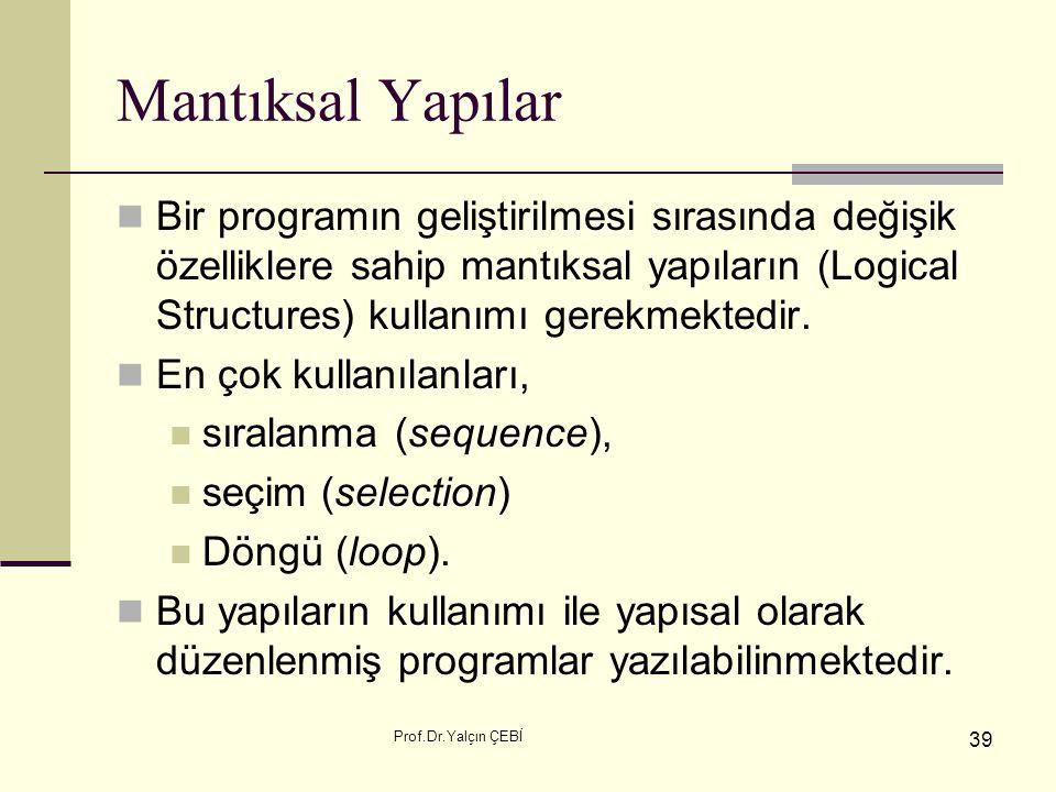 Mantıksal Yapılar Bir programın geliştirilmesi sırasında değişik özelliklere sahip mantıksal yapıların (Logical Structures) kullanımı gerekmektedir.