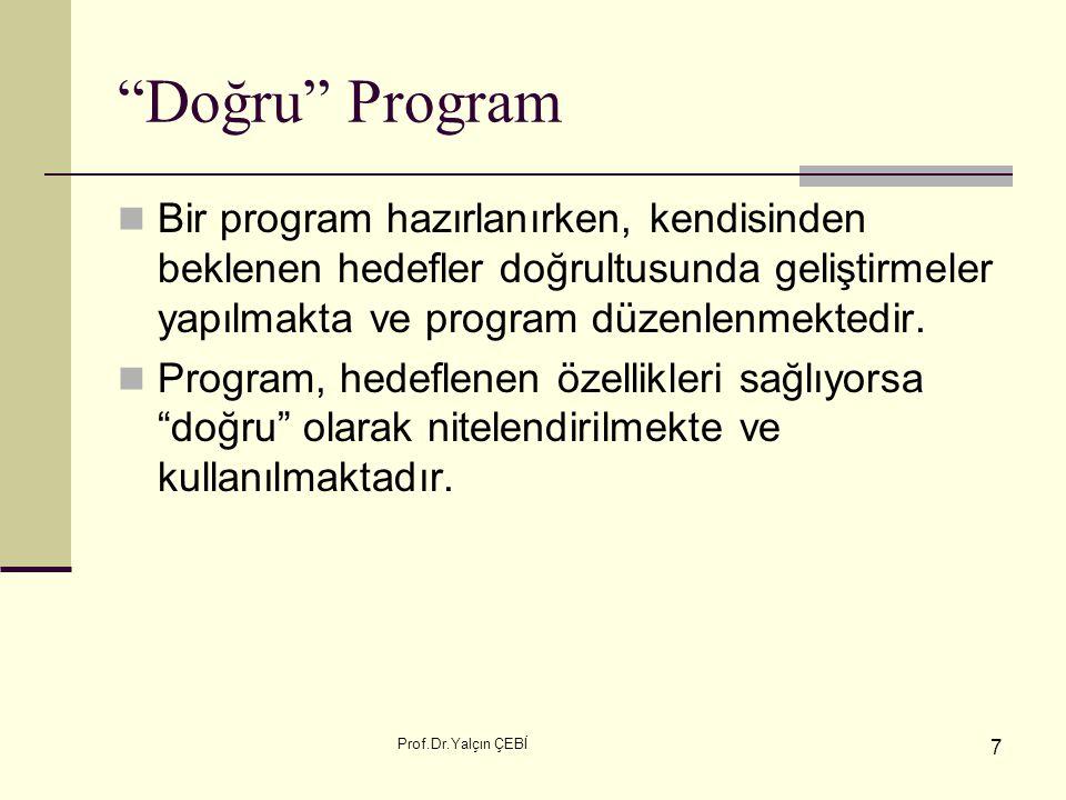 Doğru Program Bir program hazırlanırken, kendisinden beklenen hedefler doğrultusunda geliştirmeler yapılmakta ve program düzenlenmektedir.