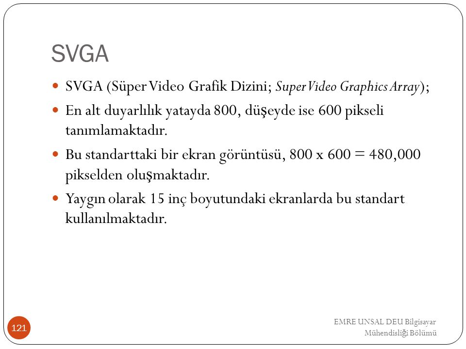 SVGA SVGA (Süper Video Grafik Dizini; Super Video Graphics Array);