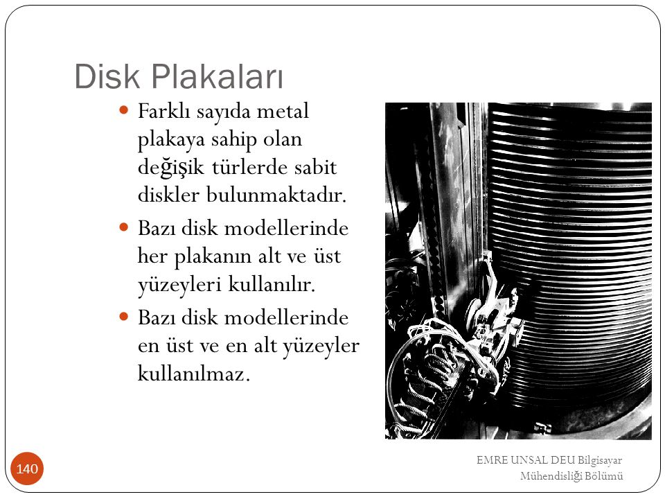 Disk Plakaları Farklı sayıda metal plakaya sahip olan değişik türlerde sabit diskler bulunmaktadır.