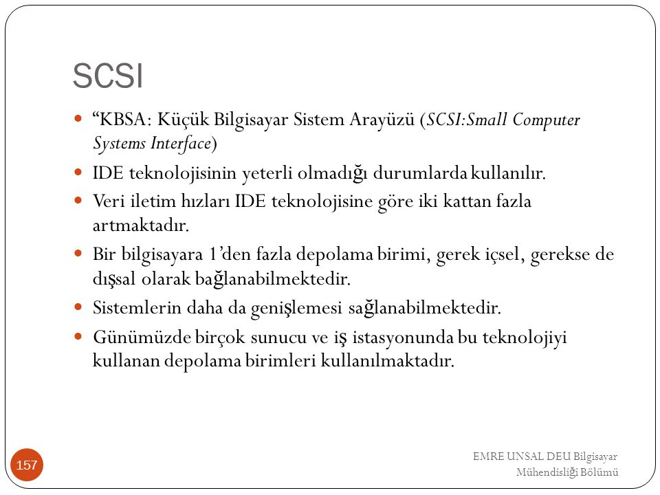 SCSI KBSA: Küçük Bilgisayar Sistem Arayüzü (SCSI:Small Computer Systems Interface) IDE teknolojisinin yeterli olmadığı durumlarda kullanılır.
