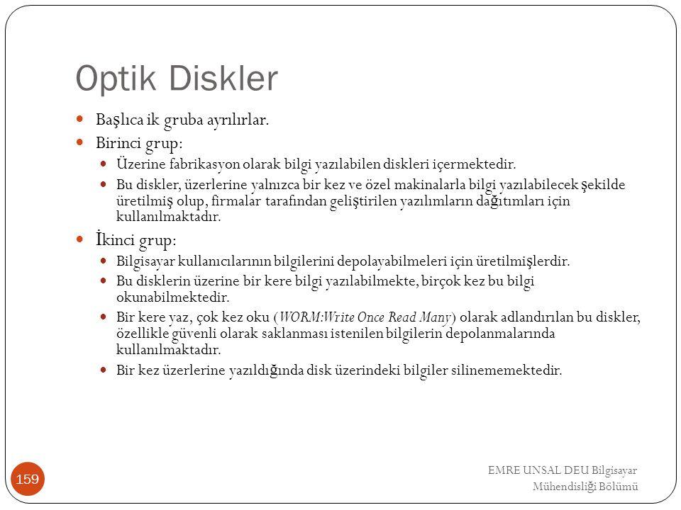Optik Diskler Başlıca ik gruba ayrılırlar. Birinci grup: İkinci grup: