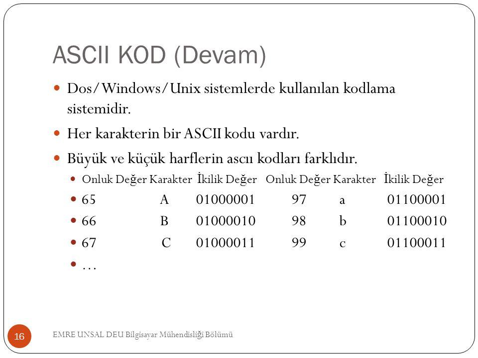 ASCII KOD (Devam) Dos/Windows/Unix sistemlerde kullanılan kodlama sistemidir. Her karakterin bir ASCII kodu vardır.