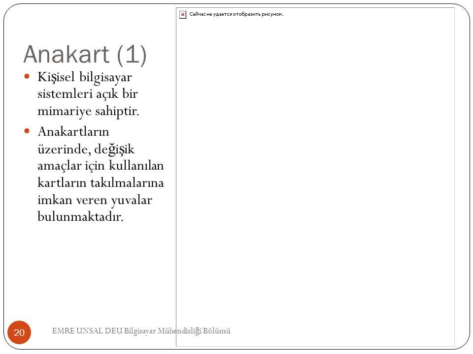 Anakart (1) Kişisel bilgisayar sistemleri açık bir mimariye sahiptir.