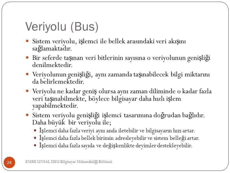 Veriyolu (Bus) Sistem veriyolu, işlemci ile bellek arasındaki veri akışını sağlamaktadır.