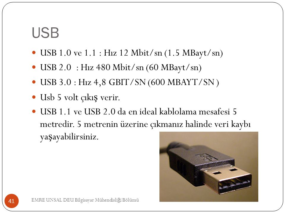 USB USB 1.0 ve 1.1 : Hız 12 Mbit/sn (1.5 MBayt/sn)
