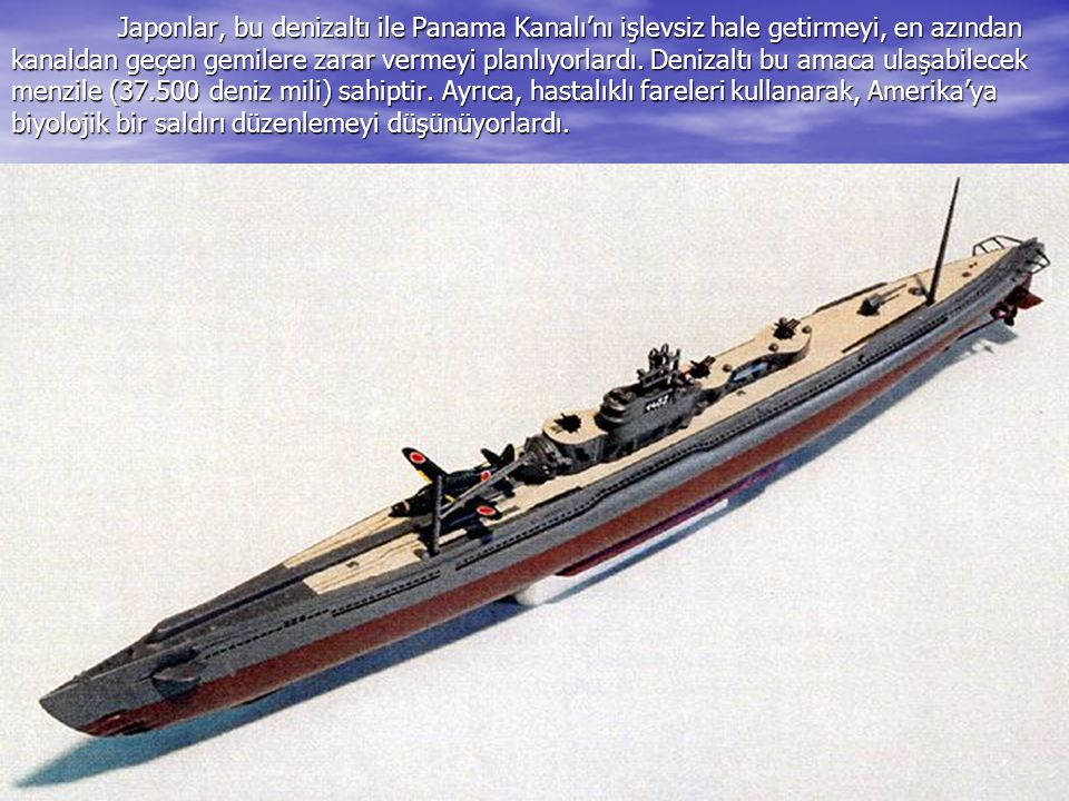 Japonlar, bu denizaltı ile Panama Kanalı'nı işlevsiz hale getirmeyi, en azından kanaldan geçen gemilere zarar vermeyi planlıyorlardı.