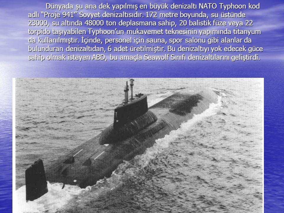 Dünyada şu ana dek yapılmış en büyük denizaltı NATO Typhoon kod adlı Proje 941 Sovyet denizaltısıdır.